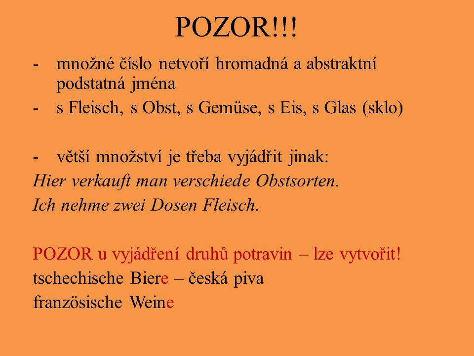 POZOR!!! -množné číslo netvoří hromadná a abstraktní podstatná jména -s Fleisch, s Obst, s Gemüse, s Eis, s Glas (sklo) -větší množství je třeba vyjád