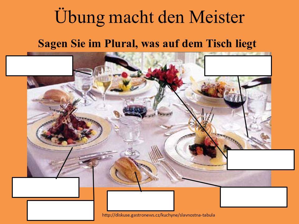 Übung macht den Meister Sagen Sie im Plural, was auf dem Tisch liegt http://diskuse.gastronews.cz/kuchyne/slavnostna-tabula