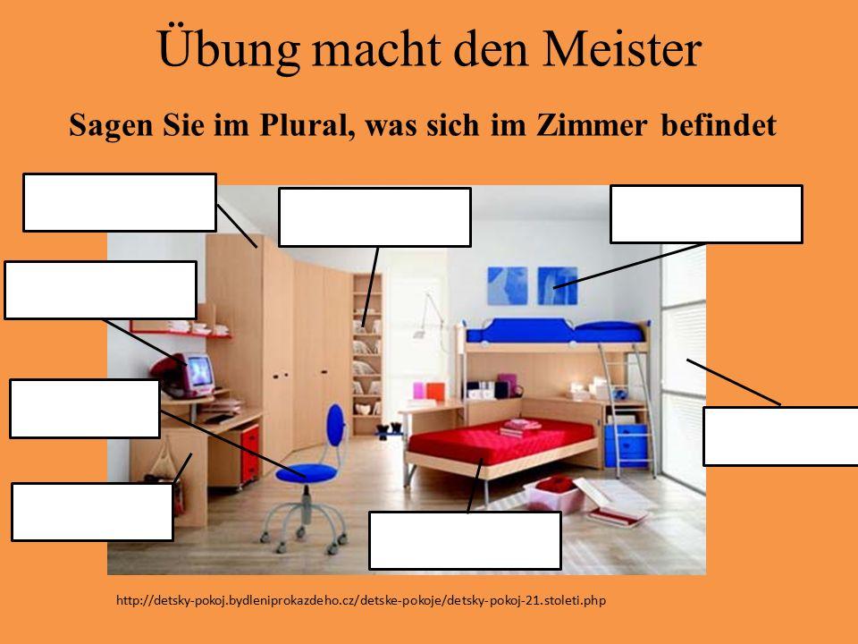 Übung macht den Meister Sagen Sie im Plural, was sich im Zimmer befindet http://detsky-pokoj.bydleniprokazdeho.cz/detske-pokoje/detsky-pokoj-21.stolet
