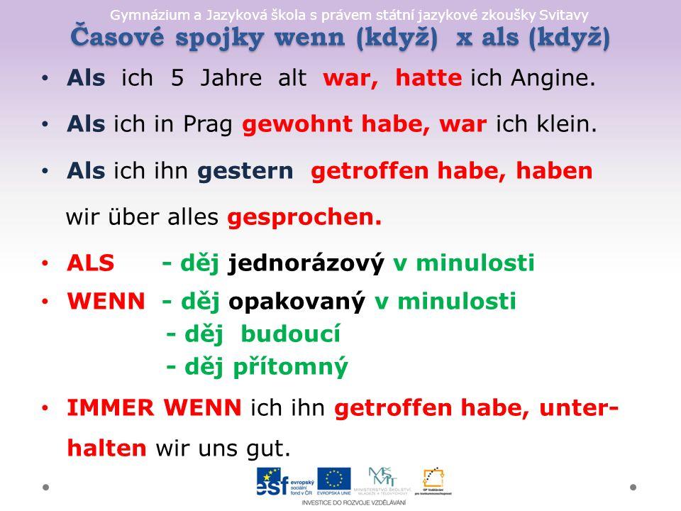 Gymnázium a Jazyková škola s právem státní jazykové zkoušky Svitavy Časové spojky wenn (když) x als (když) Als ich 5 Jahre alt war, hatte ich Angine.