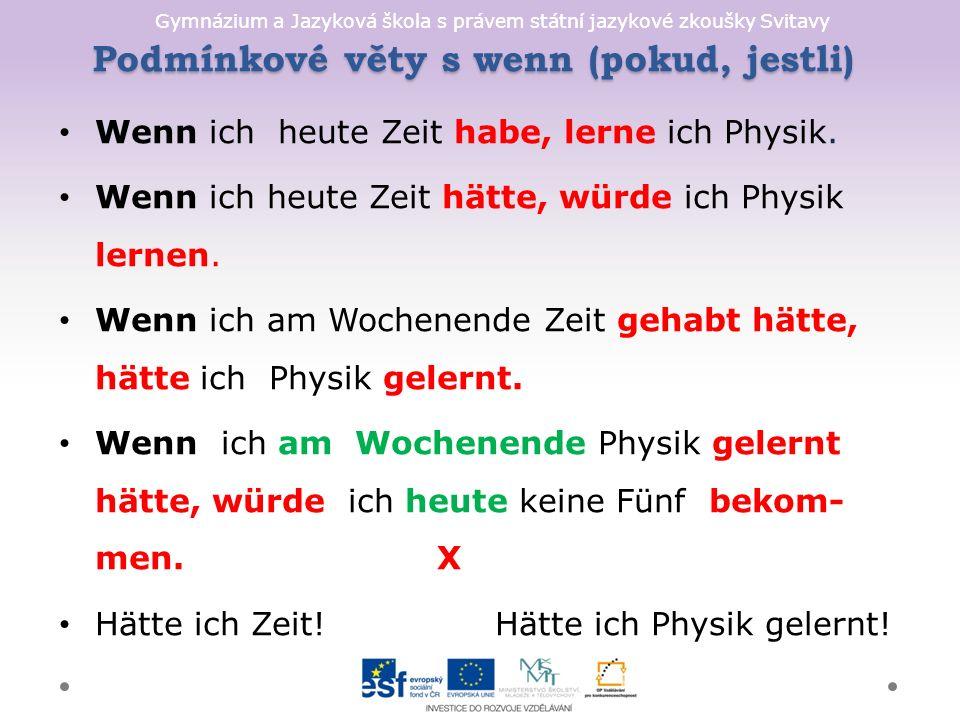 Gymnázium a Jazyková škola s právem státní jazykové zkoušky Svitavy Podmínkové věty s wenn (pokud, jestli) Wenn ich heute Zeit habe, lerne ich Physik.