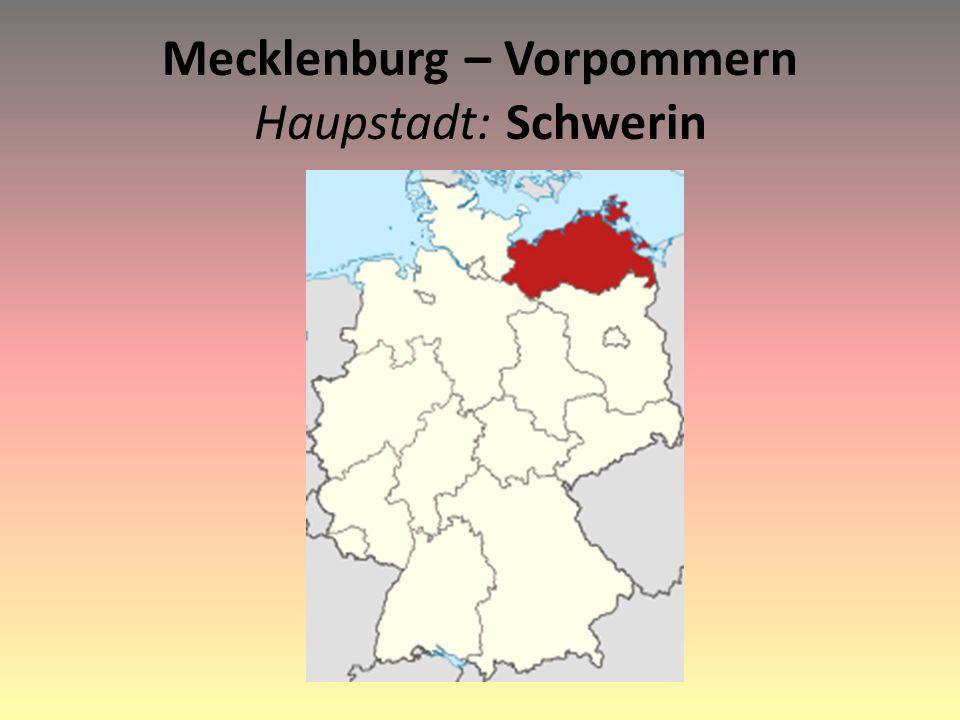 Mecklenburg – Vorpommern Haupstadt: Schwerin