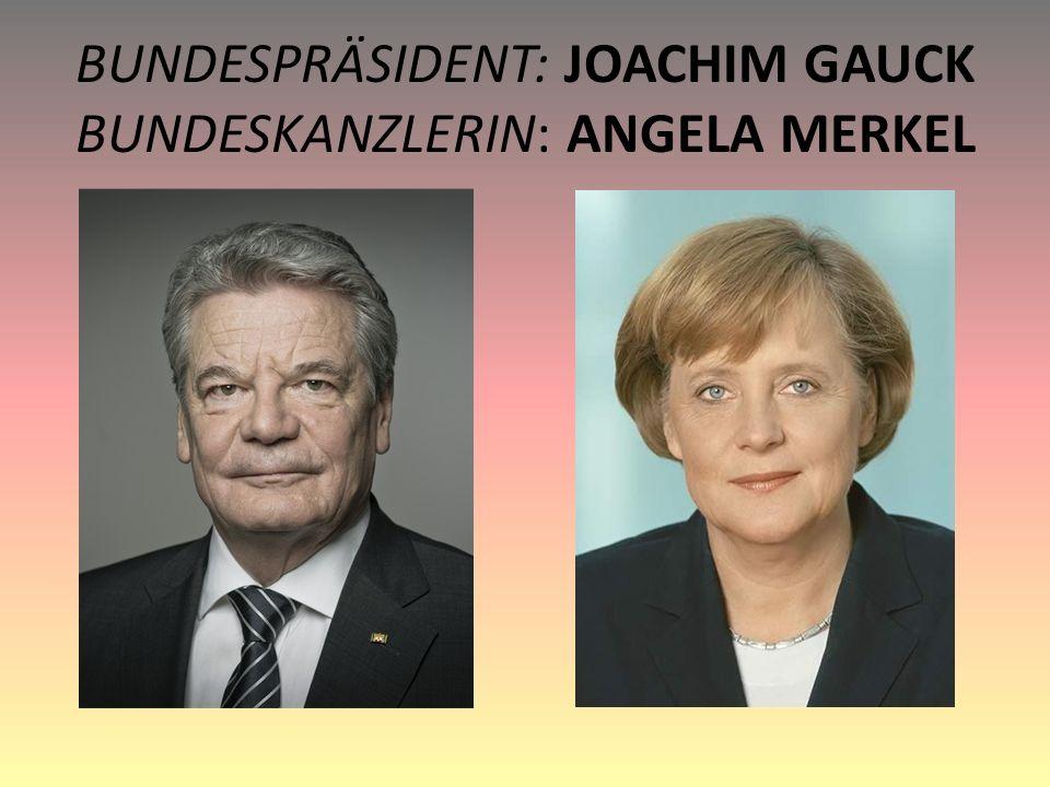 BUNDESPRÄSIDENT: JOACHIM GAUCK BUNDESKANZLERIN: ANGELA MERKEL