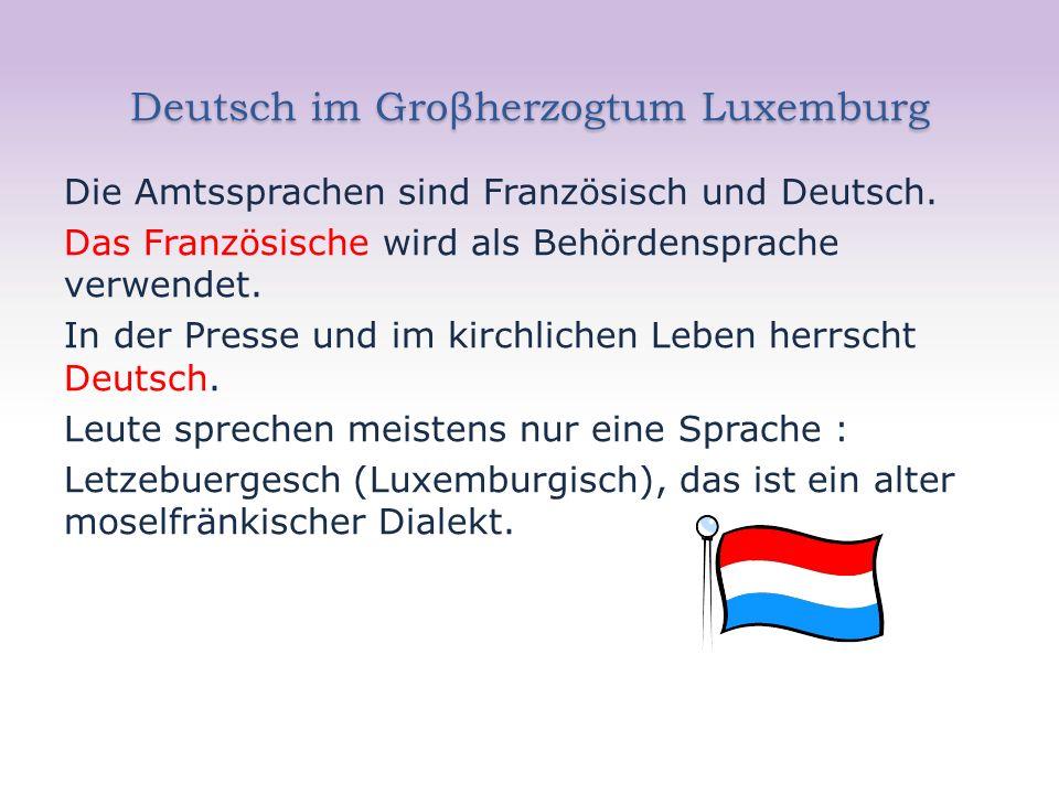 Deutsch im Groβherzogtum Luxemburg Die Amtssprachen sind Französisch und Deutsch.