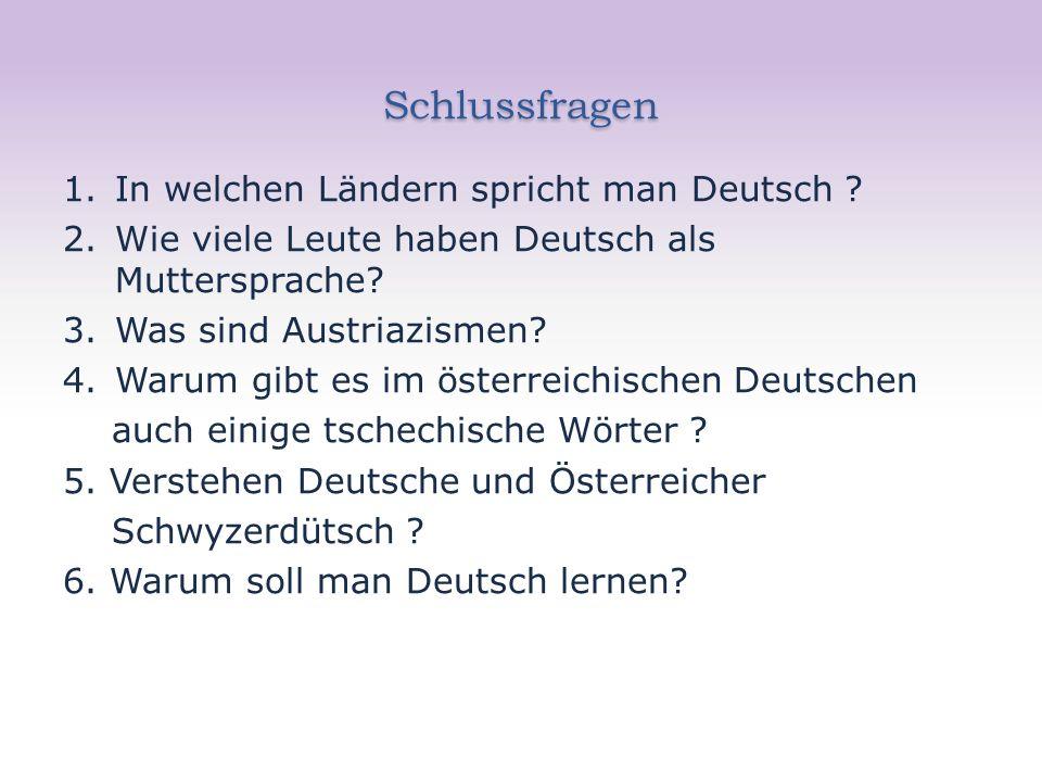 Schlussfragen 1.In welchen Ländern spricht man Deutsch .