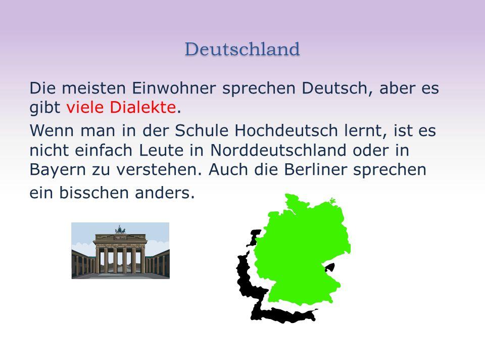 Deutschland Die meisten Einwohner sprechen Deutsch, aber es gibt viele Dialekte.