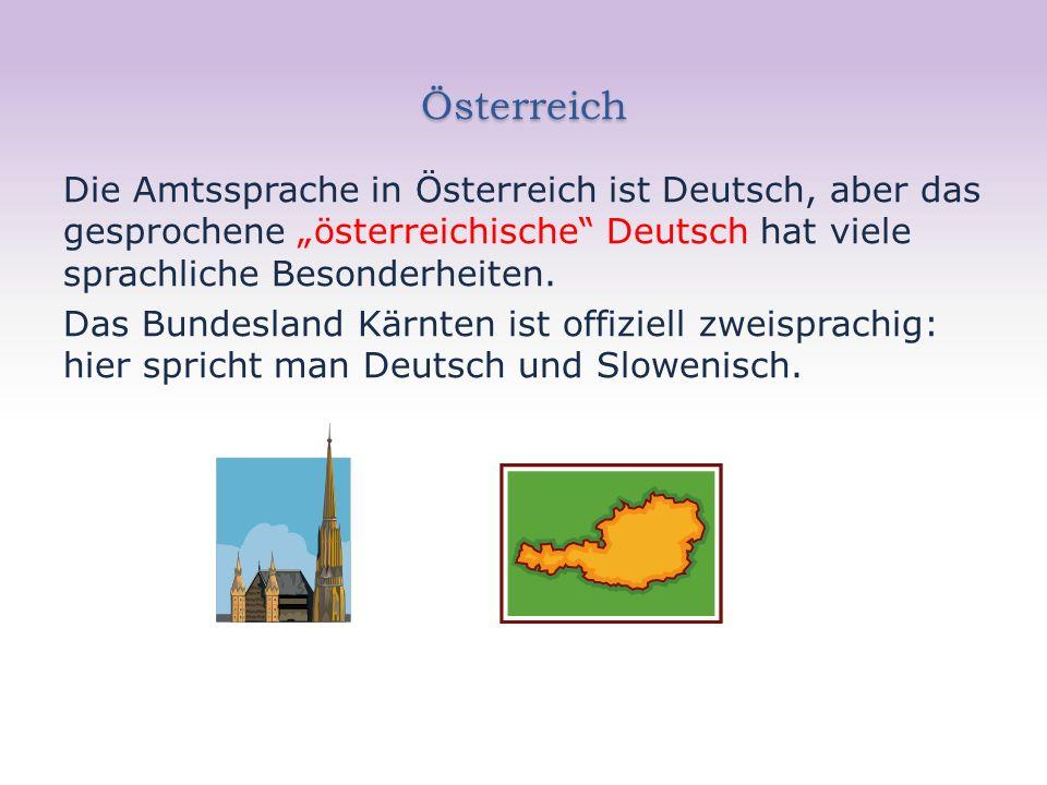 """Österreich Die Amtssprache in Österreich ist Deutsch, aber das gesprochene """"österreichische Deutsch hat viele sprachliche Besonderheiten."""