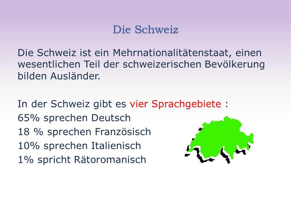 Die Schweiz Die Schweiz ist ein Mehrnationalitätenstaat, einen wesentlichen Teil der schweizerischen Bevölkerung bilden Ausländer.