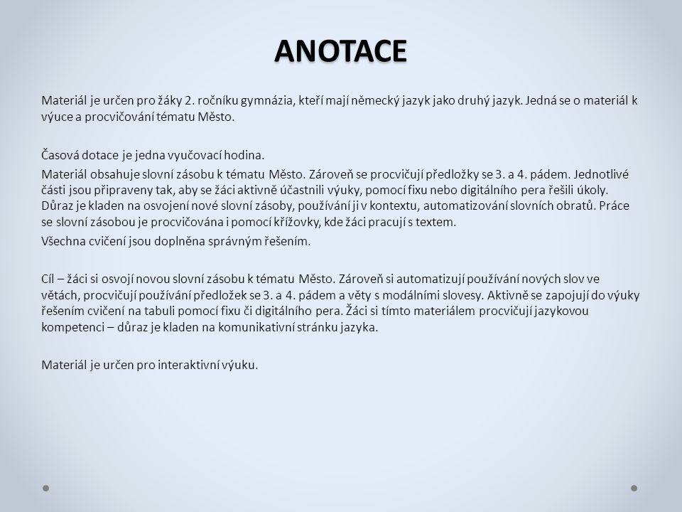 ANOTACE Materiál je určen pro žáky 2. ročníku gymnázia, kteří mají německý jazyk jako druhý jazyk. Jedná se o materiál k výuce a procvičování tématu M