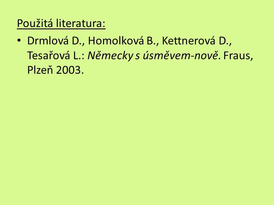 Použitá literatura: Drmlová D., Homolková B., Kettnerová D., Tesařová L.: Německy s úsměvem-nově.