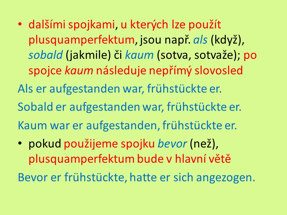 dalšími spojkami, u kterých lze použít plusquamperfektum, jsou např.