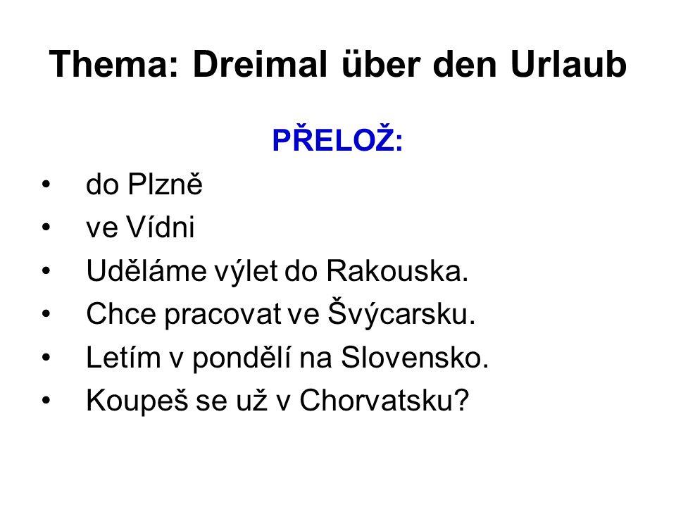 Thema: Dreimal über den Urlaub PŘELOŽ: do Plzně ve Vídni Uděláme výlet do Rakouska.