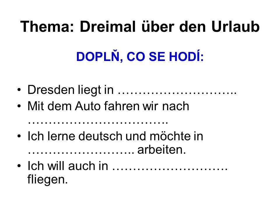 Thema: Dreimal über den Urlaub DOPLŇ, CO SE HODÍ: Dresden liegt in ………………………..