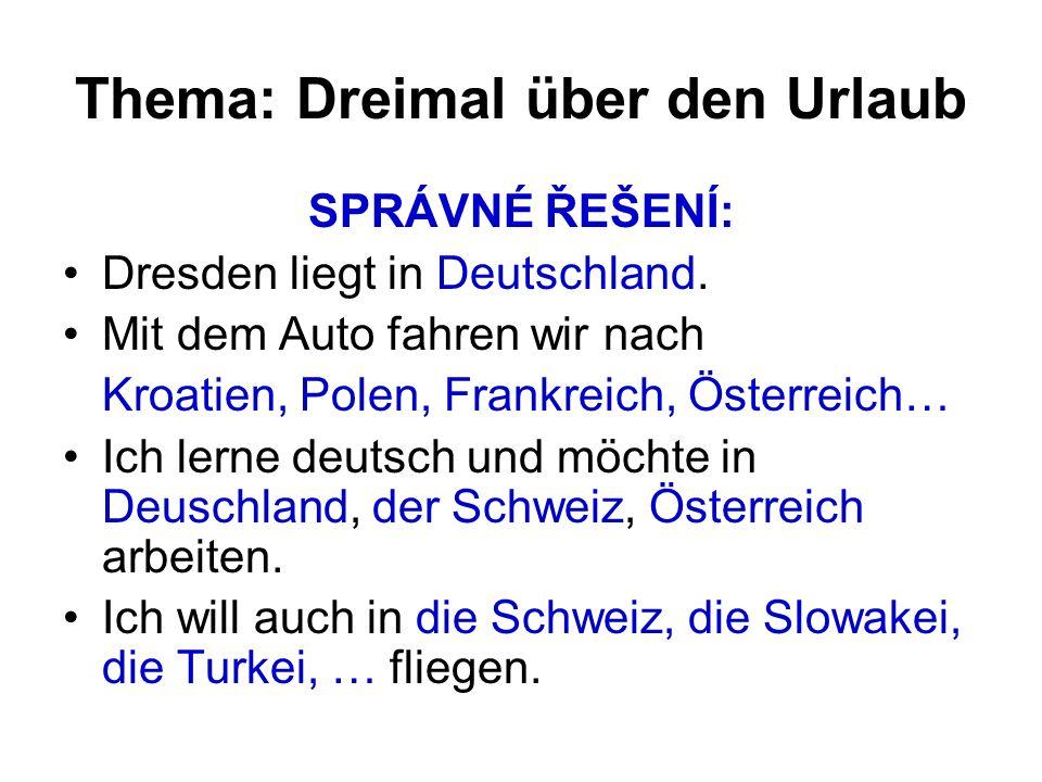 Thema: Dreimal über den Urlaub SPRÁVNÉ ŘEŠENÍ: Dresden liegt in Deutschland.