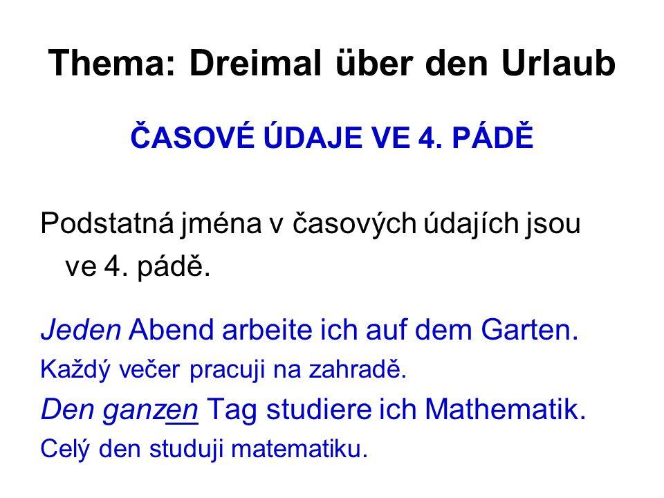 Thema: Dreimal über den Urlaub ČASOVÉ ÚDAJE VE 4.