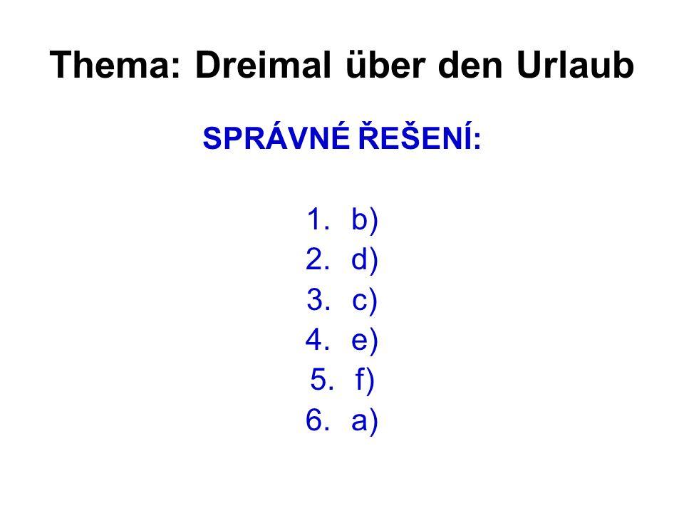 Thema: Dreimal über den Urlaub PŘELOŽ: 1.loď 2.vlak 3.les 4.letadlo 5.hora 6.výlet 7.hrad 8.prázdniny