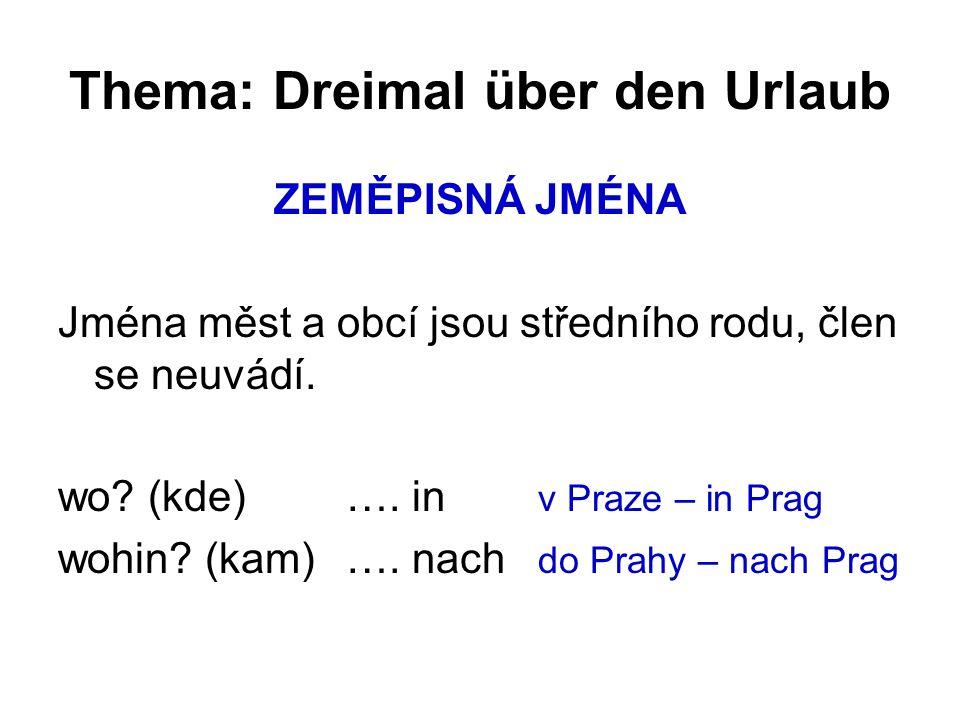 Thema: Dreimal über den Urlaub ZEMĚPISNÁ JMÉNA Jména měst a obcí jsou středního rodu, člen se neuvádí.