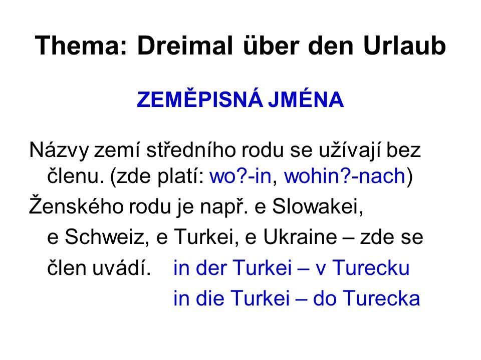Thema: Dreimal über den Urlaub ZEMĚPISNÁ JMÉNA Názvy zemí středního rodu se užívají bez členu.