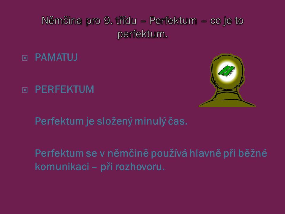  PAMATUJ  PERFEKTUM Perfektum je složený minulý čas.