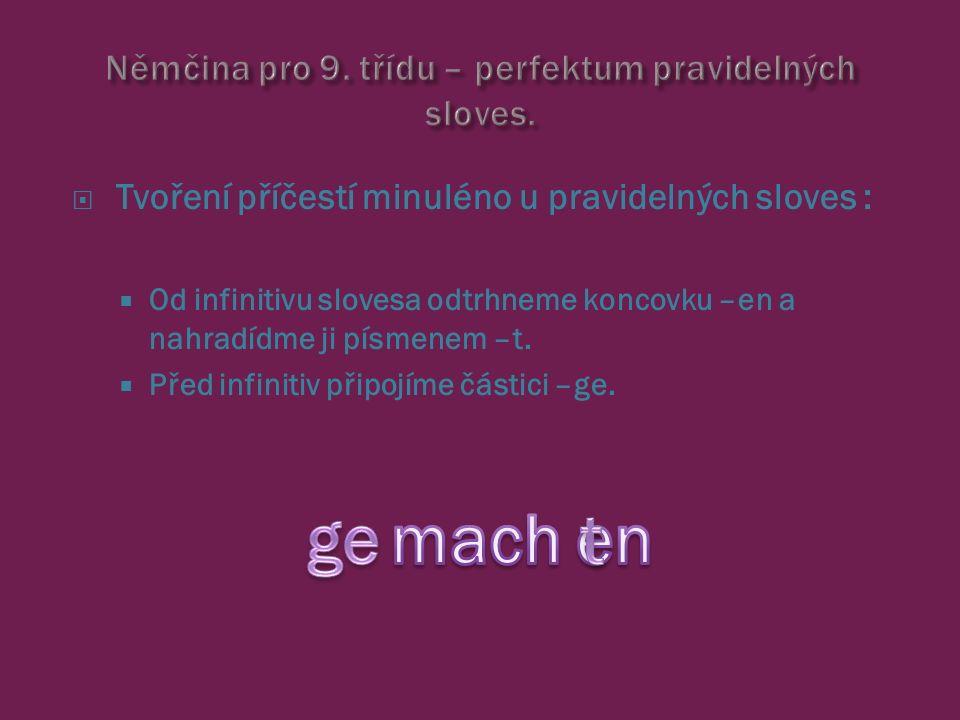  Tvoření příčestí minuléno u pravidelných sloves :  Od infinitivu slovesa odtrhneme koncovku –en a nahradídme ji písmenem –t.
