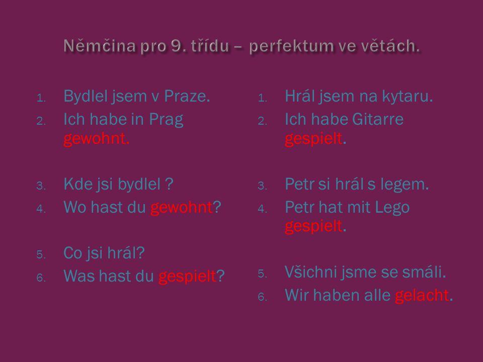 1. Bydlel jsem v Praze. 2. Ich habe in Prag gewohnt.