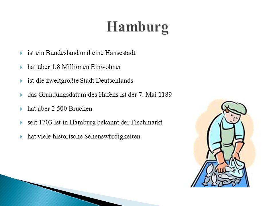  ist ein Bundesland und eine Hansestadt  hat über 1,8 Millionen Einwohner  ist die zweitgrößte Stadt Deutschlands  das Gründungsdatum des Hafens ist der 7.