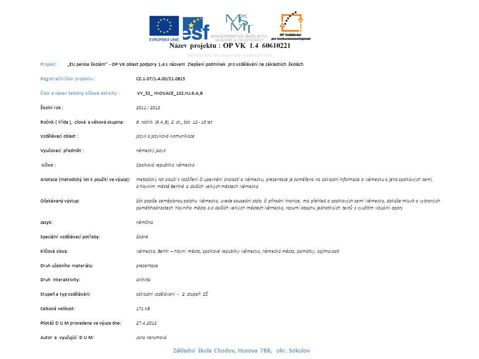 """Projekt : """"EU peníze školám - OP VK oblast podpory 1.4 s názvem Zlepšení podmínek pro vzdělávání na základních školách Registrační číslo projektu : CZ.1.07/1.4.00/21.0815 Číslo a název šablony klíčové aktivity : VY_32_ INOVACE_102.NJ.9.A,B Školní rok : 2011 / 2012 Ročník ( třída ), cílová a věková skupina:9."""