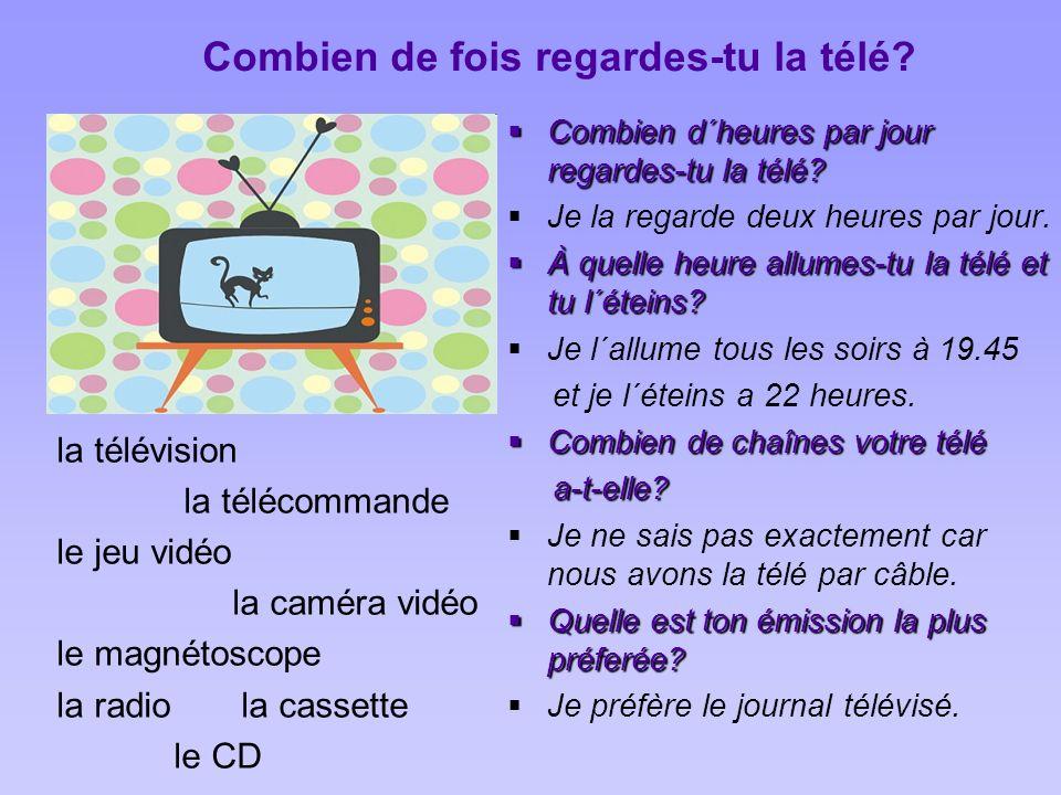 Combien de fois regardes-tu la télé? la télévision la télécommande le jeu vidéo la caméra vidéo le magnétoscope la radio la cassette le CD CCCComb