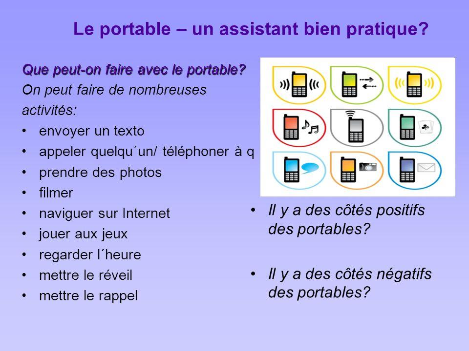 Le portable – un assistant bien pratique? Que peut-on faire avec le portable? On peut faire de nombreuses activités: envoyer un texto appeler quelqu´u