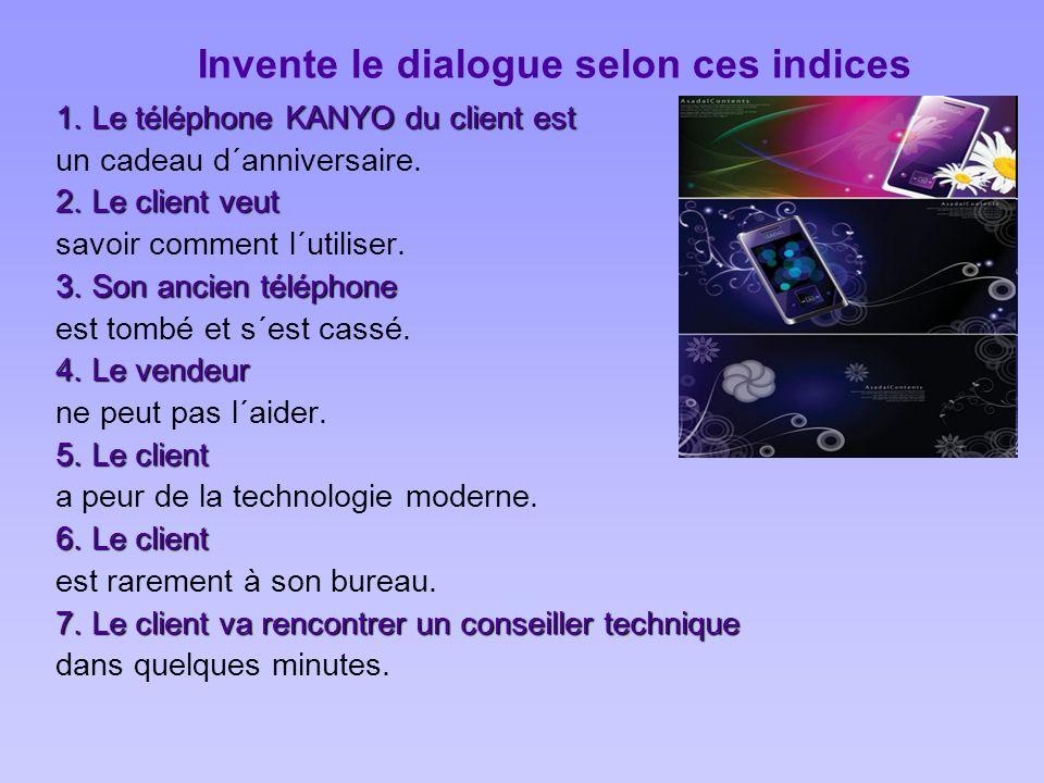 Invente le dialogue selon ces indices 1. Le téléphone KANYO du client est un cadeau d´anniversaire. 2. Le client veut savoir comment l´utiliser. 3. So