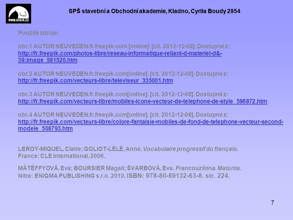 SPŠ stavební a Obchodní akademie, Kladno, Cyrila Boudy 2954 7 Použité zdroje: obr.1 AUTOR NEUVEDEN.fr.freepik.com [online]. [cit. 2012-12-08]. Dostupn