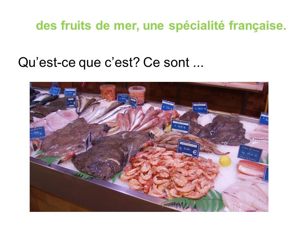 des fruits de mer, une spécialité française. Qu'est-ce que c'est? Ce sont...