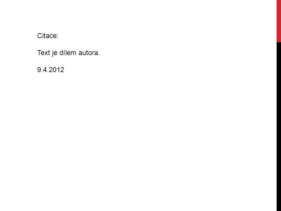 Citace: Text je dílem autora. 9.4.2012