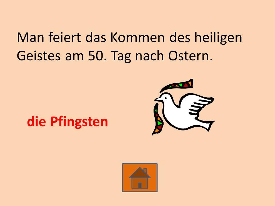 Man feiert das Kommen des heiligen Geistes am 50. Tag nach Ostern. die Pfingsten