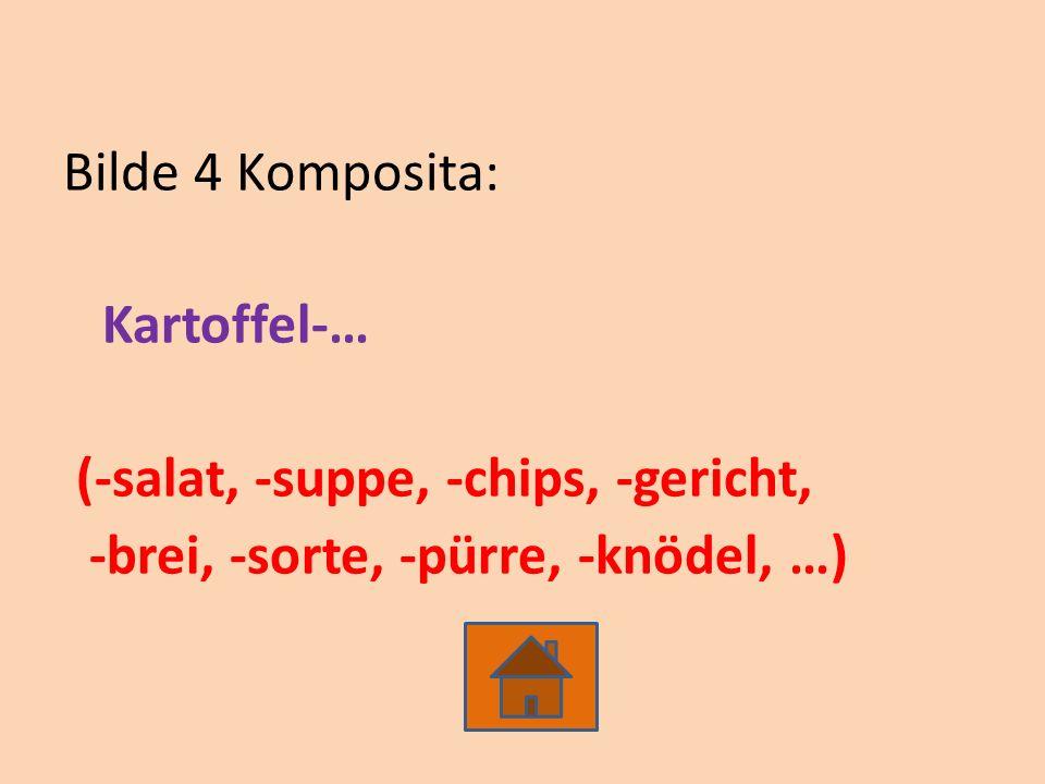 Bilde 4 Komposita: Kartoffel-… (-salat, -suppe, -chips, -gericht, -brei, -sorte, -pürre, -knödel, …)