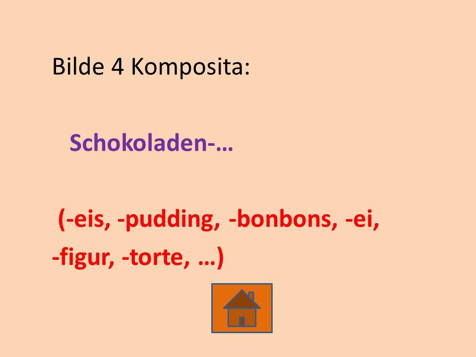 Bilde 4 Komposita: Schokoladen-… (-eis, -pudding, -bonbons, -ei, -figur, -torte, …)