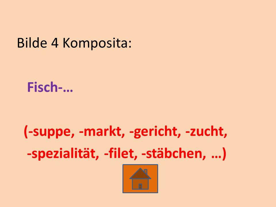 Bilde 4 Komposita: Fisch-… (-suppe, -markt, -gericht, -zucht, -spezialität, -filet, -stäbchen, …)