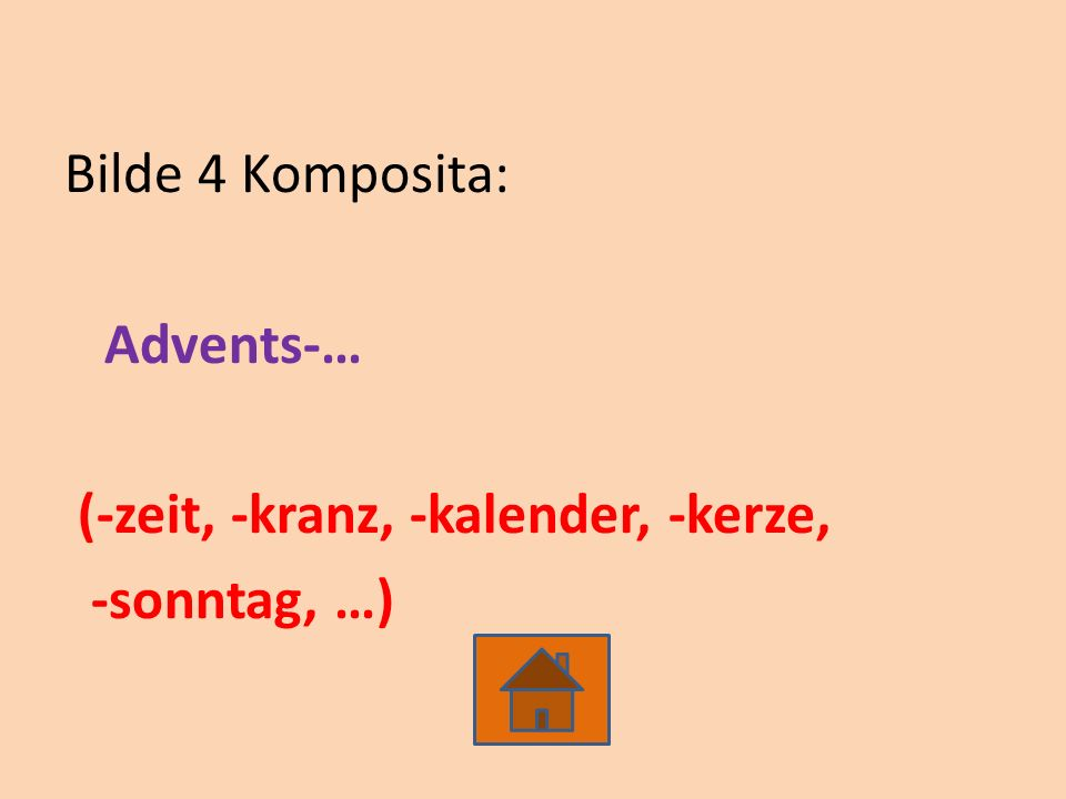 Bilde 4 Komposita: Advents-… (-zeit, -kranz, -kalender, -kerze, -sonntag, …)