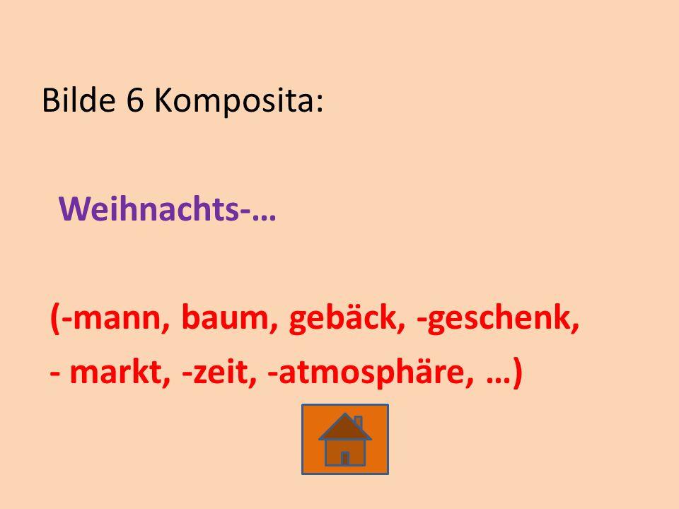 Bilde 6 Komposita: Weihnachts-… (-mann, baum, gebäck, -geschenk, - markt, -zeit, -atmosphäre, …)