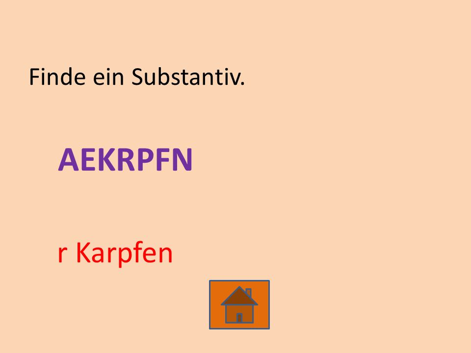 Finde ein Substantiv. AEKRPFN r Karpfen