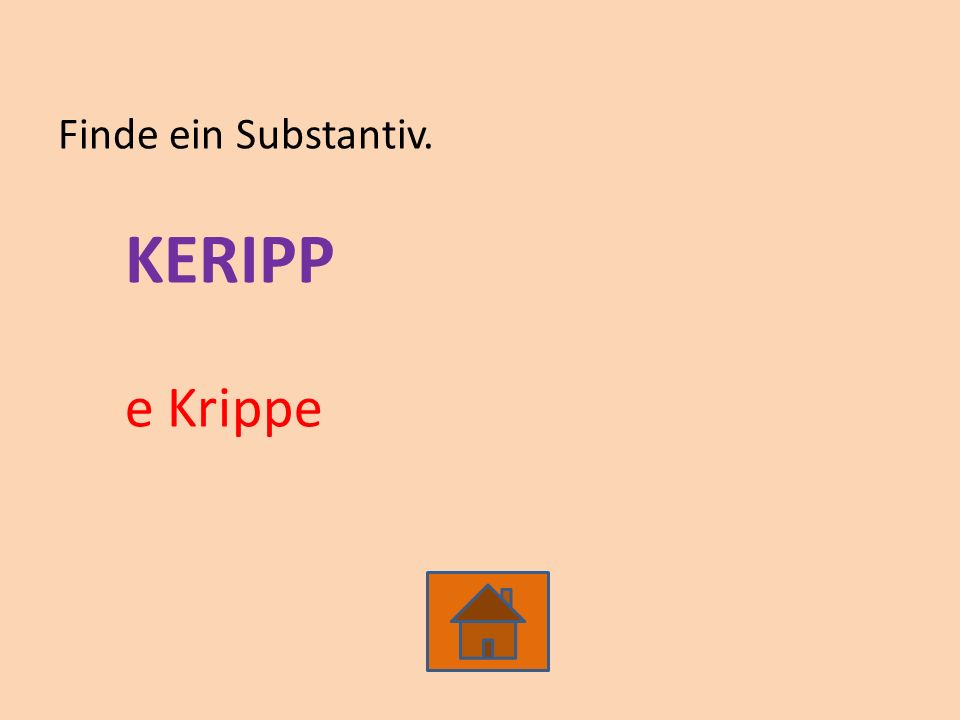 Finde ein Substantiv. KERIPP e Krippe