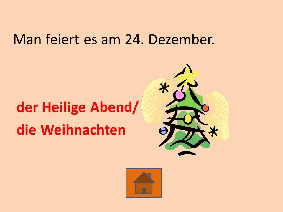 Man feiert es am 24. Dezember. der Heilige Abend/ die Weihnachten