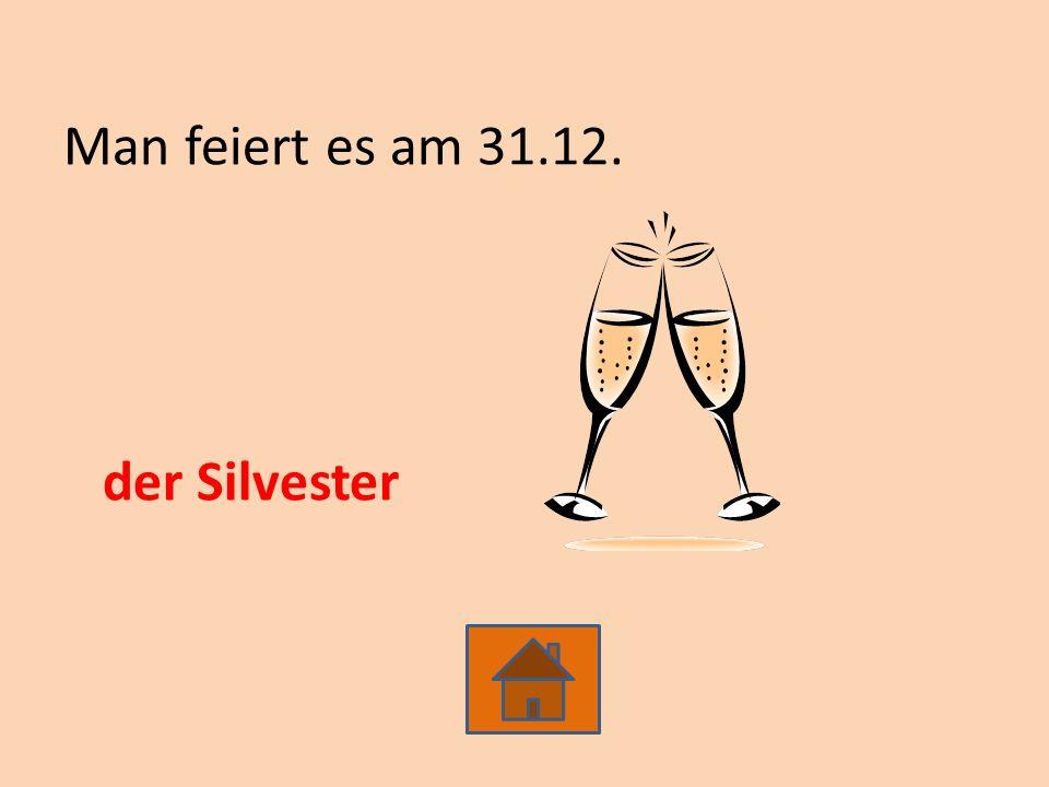 Man feiert es am 31.12. der Silvester