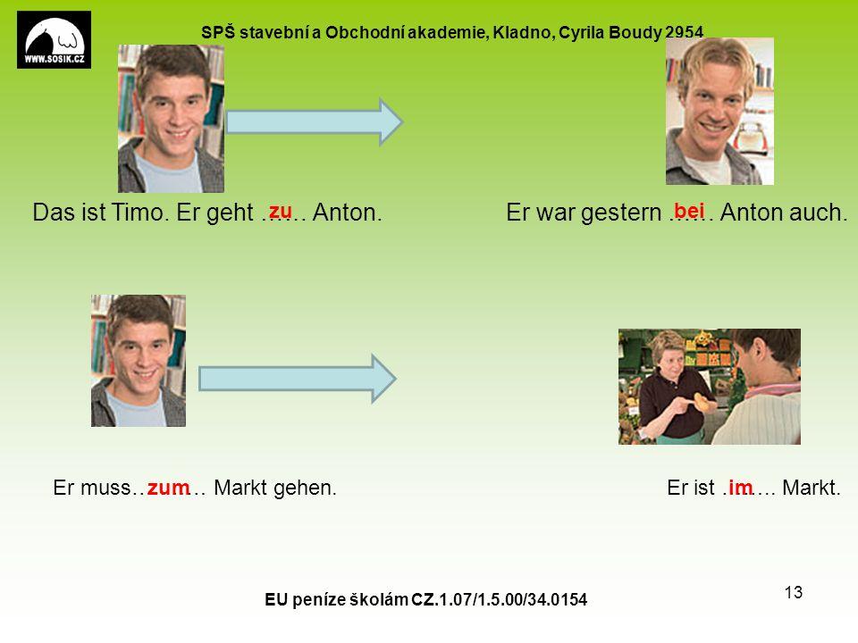 SPŠ stavební a Obchodní akademie, Kladno, Cyrila Boudy 2954 EU peníze školám CZ.1.07/1.5.00/34.0154 13 Das ist Timo.
