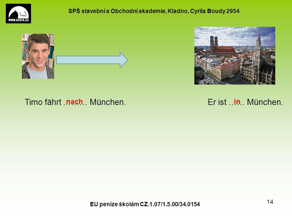 SPŠ stavební a Obchodní akademie, Kladno, Cyrila Boudy 2954 EU peníze školám CZ.1.07/1.5.00/34.0154 14 Timo fährt ……… München.