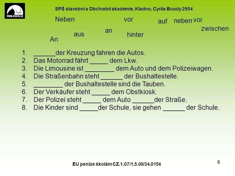 SPŠ stavební a Obchodní akademie, Kladno, Cyrila Boudy 2954 EU peníze školám CZ.1.07/1.5.00/34.0154 6 1.______der Kreuzung fahren die Autos.