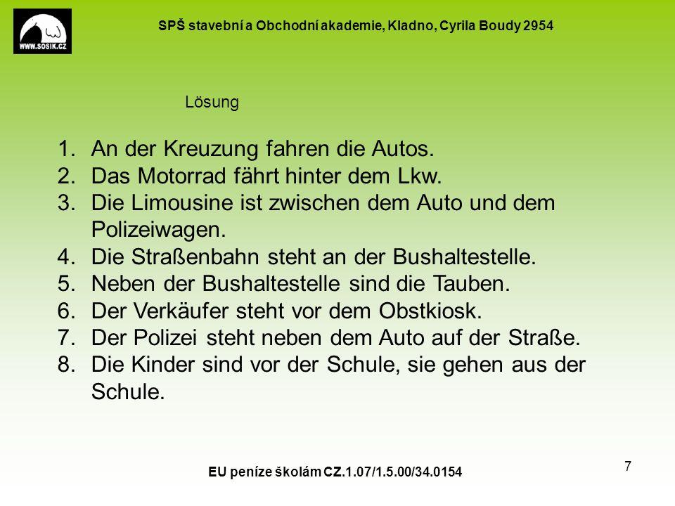 SPŠ stavební a Obchodní akademie, Kladno, Cyrila Boudy 2954 EU peníze školám CZ.1.07/1.5.00/34.0154 7 1.An der Kreuzung fahren die Autos.