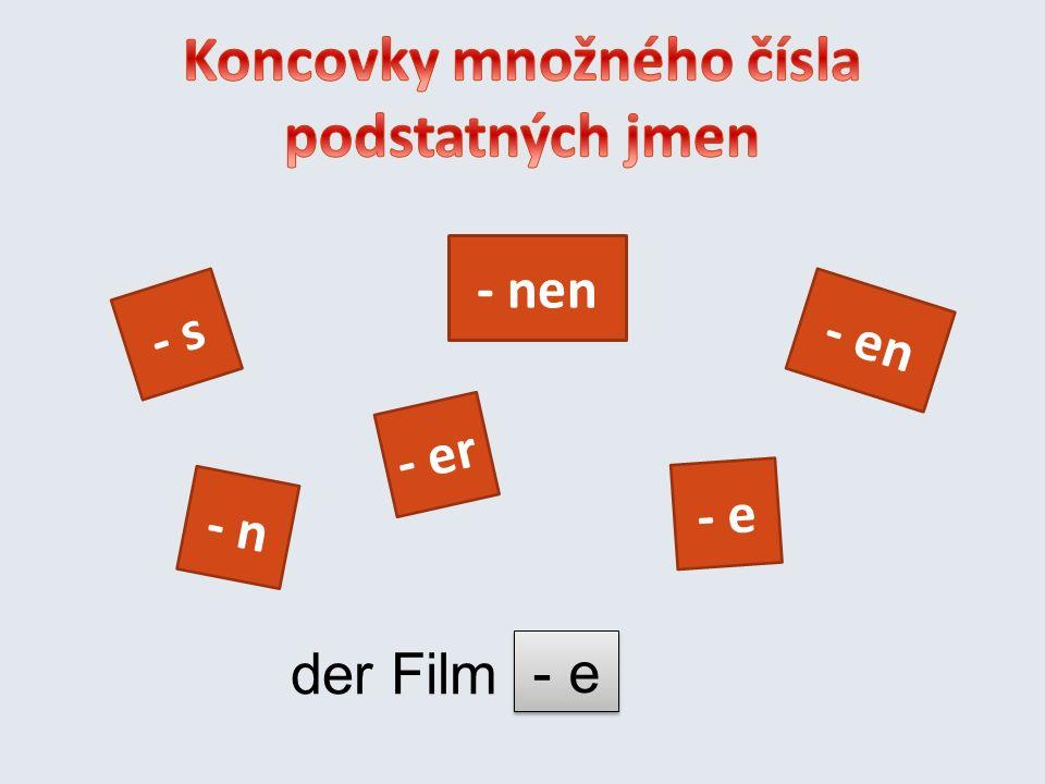 - s - n - e - nen - en - er der Film - e
