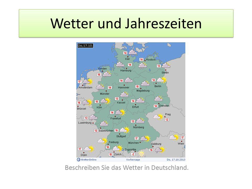 Wetter und Jahreszeiten Beschreiben Sie das Wetter in Deutschland.