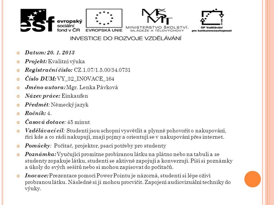 Datum: 20. 1. 2013 Projekt: Kvalitní výuka Registrační číslo: CZ.1.07/1.5.00/34.0731 Číslo DUM: VY_32_INOVACE_164 Jméno autora: Mgr. Lenka Pávková Náz